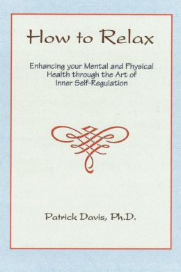 How to Relax Enhancing your Mental and Physical Health through the Art of Inner Self-Regulation
