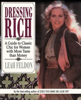 Dressing Rich:A Guide to Classic Chic for Women with More Taste than Money