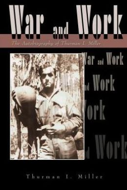 War and Work: The Autobiography of Thurman I. Miller
