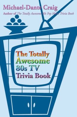 The Totally Awesome 80s TV Trivia Book