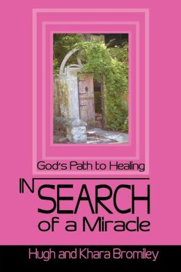 In Search of a Miracle:God's Path to Healing