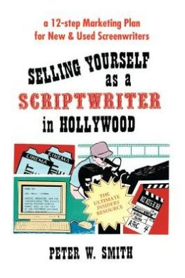 Selling Yourself As A Scriptwriter in Hollywood: A 12-Step Marketing Plan for New and Used Screenwriters