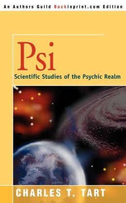 PSI: Scientific Studies of the Psychic Realm