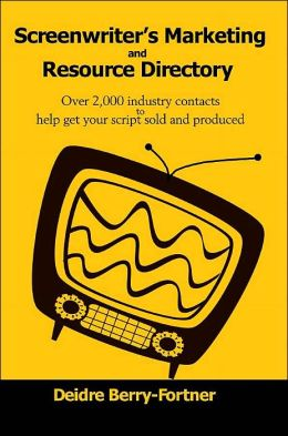 Screenwriter's Marketing and Resource Directory: Over 2,000 Industry Contacts to Help Get Your Script Sold and Produced
