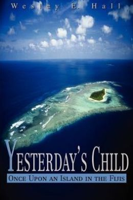 Yesterday's Child: Once upon an Island in the Fijis