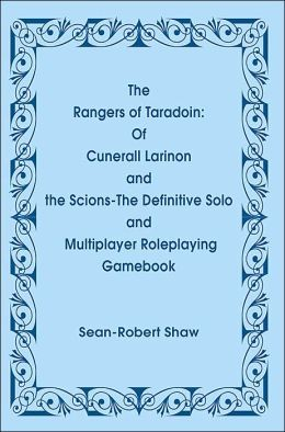 The Rangers of Taradoin: Of Cuneral Larinon and the Scions: The Definitive Solo and Multiplayer Roleplaying Gamebook