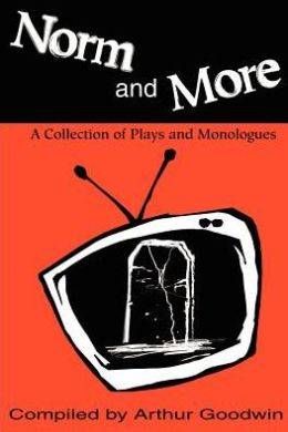 Norm and More: A Collection of Plays and Monologues