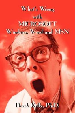 What's Wrong with Microsoft Windows, Word and MSN