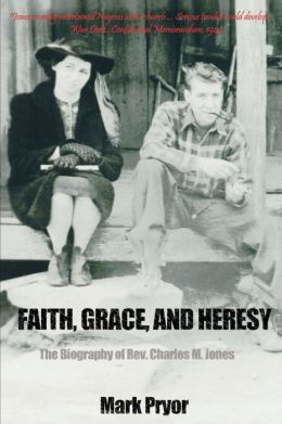 Faith, Grace and Heresy:The Biography of Revised. Charles M. Jones