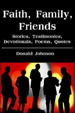 Faith, Family, Friends: Stories, Testimonies, Devotionals, Poems, Quotes