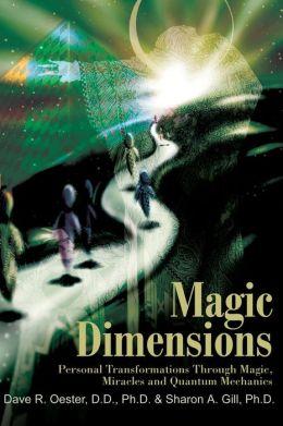Magic Dimensions: Personal Transformations through Magic, Miracles and Quantum Mechanics