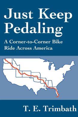 Just Keep Pedaling: A Corner-to-Corner Bike Ride across America