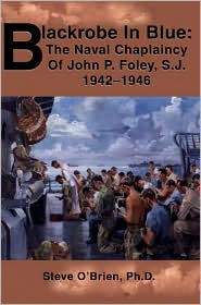 Blackrobe in Blue: The Naval Chaplaincy of John P. Foley, S.J. 1942-1946