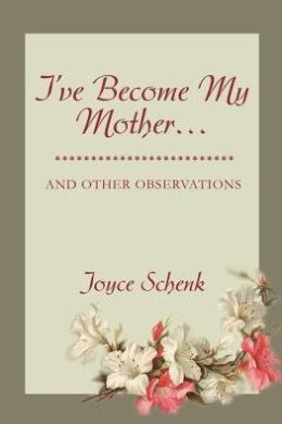 I've Become My Mother...: And Other Observations