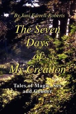 The Seven Days of My Creation:Tales of Magic, Sex and Gender