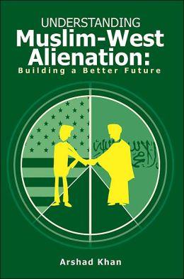 Understanding Muslim-West Alienation::Building a Better Future