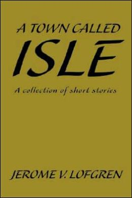A Town Called Isle:A Collection of Short Stories