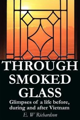 Through Smoked Glass: Glimpses of a Life before, during and after Vietnam