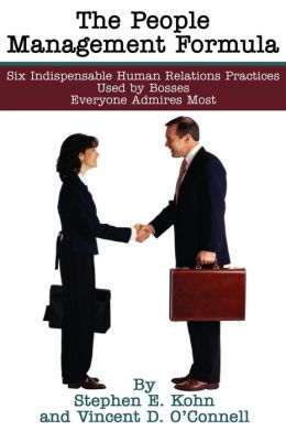 The People Management Formula: Six Indispensible Human Relations Practices Used by Bosses Everyone Admires Most