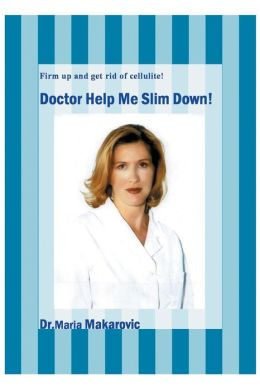 Doctor Help Me Slim Down!: Firm up and get rid of cellulite!