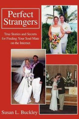 Perfect Strangers: True Stories and Secrets for Finding Your Soul Mate on the Internet