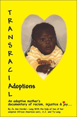 Transracial Adoptions: An adoptive mother's documentary of racism, injustice & joy......