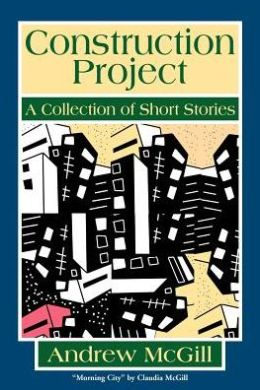 Construction Project: A Collection of Short Stories