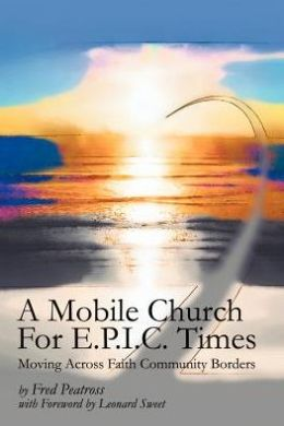 A Mobile Church For E.P.I.C. Times: Moving Across Faith Community Borders