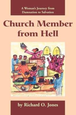 Church Member from Hell:A Woman's Journey from Damnation to Salvation