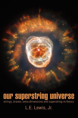 Our Superstring Universe: Strings, Branes, Extra Dimensions and Superstring-M Theory