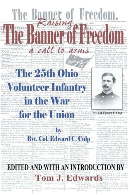 Raising the Banner of Freedom: The 25th Ohio Volunteer Infantry in the War for the Union