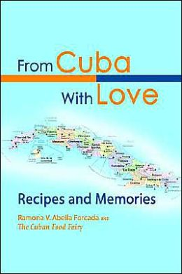 From Cuba with Love:Recipes and Memories: Recipes and Memories