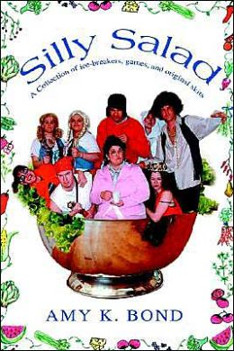 Silly Salad: A Collection of Ice-breakers, Games, and Original Skits