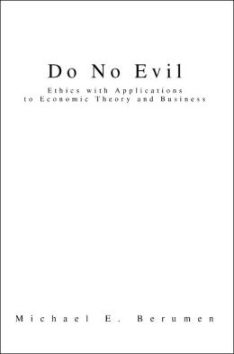Do No Evil: Ethics with Applications to Economic Theory and Business