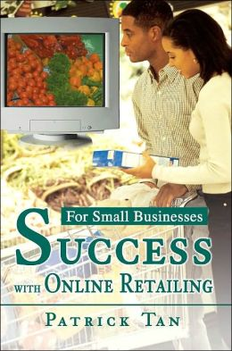 Success with Online Retailing: For Small Businesses