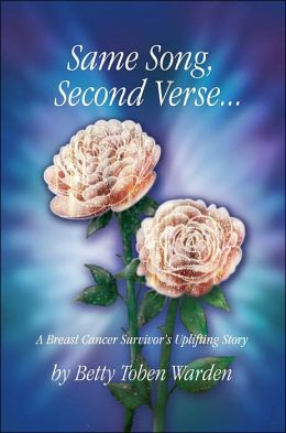 Same Song, Second Verse...: A Breast Cancer Survivor's Uplifting Story