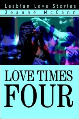 Love Times Four: Lesbian Love Stories