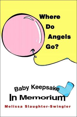 Where Do Angels Go?: Baby Keepsake In Memorium
