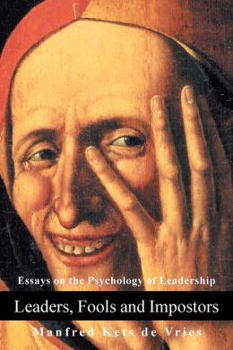 Leaders, Fools and Impostors: Essays on the Psychology of Leadership