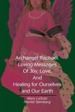 Archangel Raphael: Loving Messages of Joy, Love, and Healing for Ourselves and Our Earth