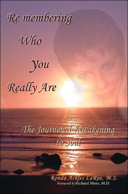 Remembering Who You Really Are:The Journey of Awakening to Soul
