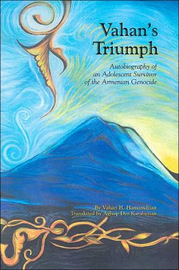 Vahan's Triumph: Autobiography of an Adolescent Survivor of the Armenian Genocide