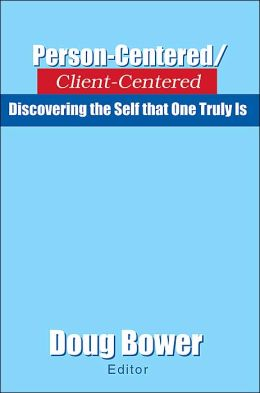 Person-Centered/Client-Centered:Discovering the Self that One Truly Is