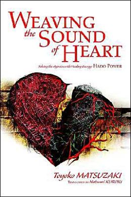 Weaving the Sound of Heart: Solving the Agonies with Healing Energy: Hado Power