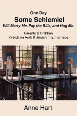 One Day Some Schlemiel Will Marry Me, Pay the Bills, and Hug Me: Parents & Children Kvetch on Arab & Jewish Intermarriage