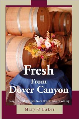 Fresh from Dover Canyon:Easy, Elegant Recipes from Dover Canyon Winery