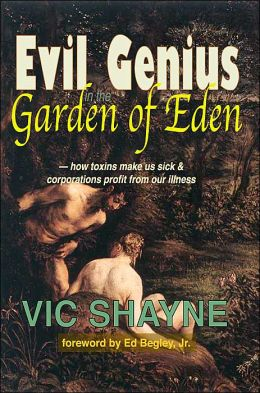 Evil Genius in the Garden of Eden:How Toxins Make Us Sick and Corporations Profit From Our Illness