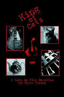 King of Cats: A Life in Five Novellas