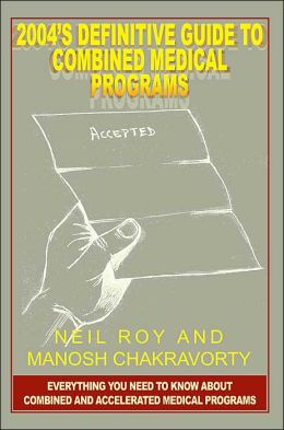 2004's Definitive Guide to Combined Medical Programs: Everything You Need to Know About Combined and Accelerated Medical Programs