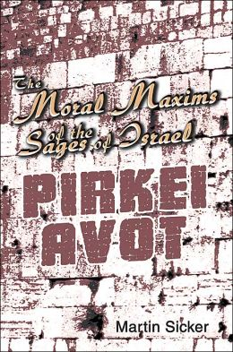 The Moral Maxims of the Sages of Israel: Pirkei Avot